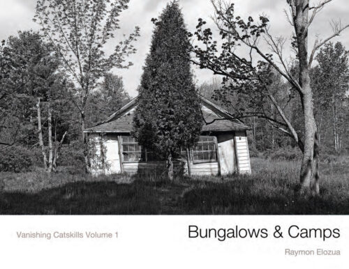 Bungalows and Camps Vanishing Catskills vol 1 by Raymon Elozua
