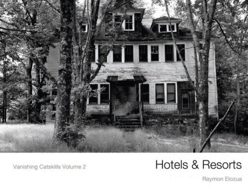 Hotels and Resorts Vanishing Catskills vol 2 by Raymon Elozua