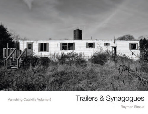 Trailers and Synagogues Vanishing Catskills vol 5 by Raymon Elozua